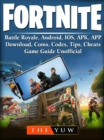 Fortnite  Mobile, Battle Royale, Android, IOS, APK, APP, Download, Coms, Codes, Tips, Cheats, Game Guide Unofficial - eBook