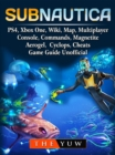 Subnautica, PS4, Xbox One, Wiki, Map, Multiplayer, Console, Commands, Magnetite, Aerogel, Cyclops, Cheats, Game Guide Unofficial - eBook