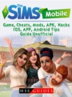 The Sims Mobile, IOS, Android, APP, APK, Download, Money, Cheats, Mods, Tips, Game Guide Unofficial - eBook