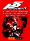 Persona 5, PC, PS4, Characters, Walkthrough, Confidant, Exams, Makoto, Gifts, Tips, Cheats, Game Guide Unofficial - eBook