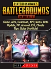 PUBG Mobile Game, APK, Download, APP, Mods, Bots, Update, PC, Android, IOS, Cheats, Tips, Guide Unofficial - eBook
