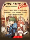 Fire Emblem Echoes Shadows of Valentia Game, Classes, DLC, Walkthrough, Gameplay, ROM, Limited Edition, Game Guide Unofficial - eBook