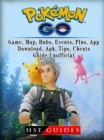 Pokemon Go, Game, Map, Hubs, Events, Plus, App, Download, Apk, Tips, Cheats, Guide Unofficial - eBook