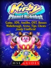 Kirby Planet Robobot, Game, 3DS, Amiibo, OST, Bosses, Walkthrough, Arena, Tips, Cheats, Guide Unofficial - eBook