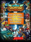 Endless Frontier Saga Game, RPG, Online, Mods, APK, Gameplay, Wiki, Units, Game Guide Unofficial - eBook