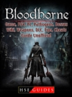 Bloodborne Game, PS4, PC, Pathogens, Bosses, Wiki, Weapons, DLC, Tips, Cheats, Guide Unofficial - eBook