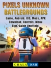 Pixels Unknown Battlegrounds Game, Android, IOS, Mods, APK, Download, Controls, Menu, Tips, Guide Unofficial - eBook