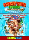 Donkey Kong Country Tropical Freeze Game, Switch, Wii U, 3DS, Gameplay, Cheats, Hacks, Strategies, Guide Unofficial - eBook