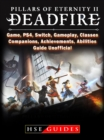 Pillars of Eternity 2 Deadfire, Game, PS4, Switch, Gameplay, Classes, Companions, Achievements, Abilities, Guide Unofficial - eBook