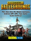Player Unknowns Battlegrounds, PS4, Xbox One, PC, Mobile, Gameplay, Android, APP, APK, Tips, Game Guide Unofficial - eBook