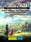 Ni No Kuni II Revenant Kingdom, Switch, Gameplay, Wiki, Walkthrough, Characters, PC, Cheats, Game Guide Unofficial - eBook