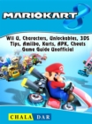 Mario Kart 8, Wii U, Characters, Unlockables, 3DS, Tips, Amiibo, Karts, APK, Cheats, Game Guide Unofficial - eBook