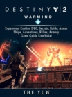 Destiny 2 Warmind, Expansion, Exotics, DLC, Secrets, Raids, Armor, Ships, Adventures, Rifles, Armory, Game Guide Unofficial - eBook