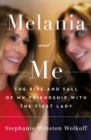 Melania and Me : The Rise and Fall of My Friendship with the First Lady - eBook