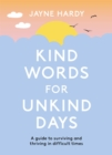 Kind Words for Unkind Days : A guide to surviving and thriving in difficult times - Book