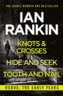 Rebus: The Early Years : Knots And Crosses, Hide And Seek and Tooth And Nail - eBook