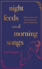 Night Feeds and Morning Songs : Honest, fierce and beautiful poems about motherhood - Book