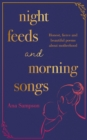 Night Feeds and Morning Songs : Honest, fierce and beautiful poems about motherhood - eBook