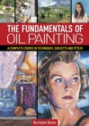 The Fundamentals of Oil Painting : A Complete Course in Techniques, Subjects and Styles - eBook