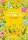 A Guide to Happiness : Using Mindfulness and Meditation - eBook