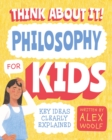 Think About It! Philosophy for Kids : Key Ideas Clearly Explained - eBook