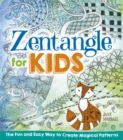 Zentangle for Kids : The Fun and Easy Way to Create Magical Patterns