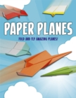 Paper Planes : Fold and Fly Amazing Planes! - eBook