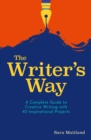 The Writer's Way : A Complete Guide to Creative Writing with 40 Inspirational Projects - eBook