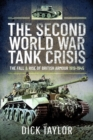 The Second World War Tank Crisis : The Fall and Rise of British Armour, 1919-1945 - Book