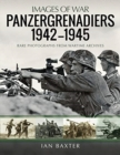 Panzergrenadiers 1942-1945 : Rare Photographs from Wartime Archives - Book