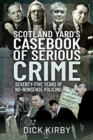 Scotland Yard's Casebook of Serious Crime : Seventy-Five Years of No-Nonsense Policing - Book