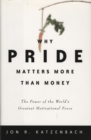 Why Pride Matters More Than Money : The Power of the World's Greatest Motivational Force - eBook