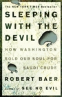 Sleeping with the Devil : How Washington Sold Our Soul for Saudi Crude - eBook