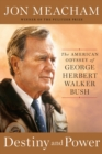 Destiny And Power : The American Odyssey of George Herbert Walker Bush - Book