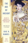 Age of Insight : The Quest to Understand the Unconscious in Art, Mind, and Brain, from Vienna 1900 to the Present - Book