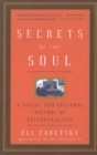 Secrets Of The Soul : A Social and Cultural History of Psychoanalysis - Book