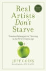 Real Artists Don't Starve : Timeless Strategies for Thriving in the New Creative Age - Book