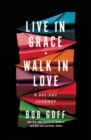 Live in Grace, Walk in Love : A 365-Day Journey - eBook