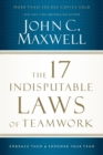 The 17 Indisputable Laws of Teamwork : Embrace Them and Empower Your Team - Book