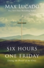 Six Hours One Friday : Living the Power of the Cross - Book
