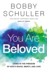 You Are Beloved : Living in the Freedom of God's Grace, Mercy, and Love - Book