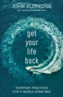 Get Your Life Back : Everyday Practices for a World Gone Mad - Book