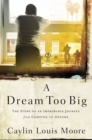 A Dream Too Big : The Story of an Improbable Journey from Compton to Oxford - Book