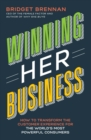 Winning Her Business : How to Transform the Customer Experience for the World's Most Powerful Consumers - Book