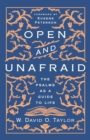 Open and Unafraid : The Psalms as a Guide to Life - Book