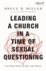 Leading a Church in a Time of Sexual Questioning : Grace-Filled Wisdom for Day-to-Day Ministry - Book