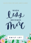 When Less Becomes More : Making Space for Slow, Simple, and Good - eBook