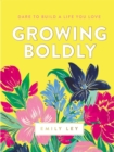 Growing Boldly : Dare to Build a Life You Love - eBook