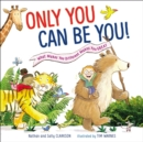 Only You Can Be You : What Makes You Different Makes You Great - Book