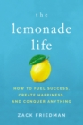 The Lemonade Life : How to Fuel Success, Create Happiness, and Conquer Anything - eBook